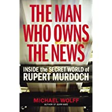 By Michael Wolff TheMan Who Owns the News Inside the Secret World of Rupert Murdoch by Wolff, Michael ( Author ) ON Dec-04-2008, Paperback