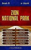 Zion National Park: Zion Map, Kolob Canyon, Springdale, Angels Landing, Emerald Pools, Virgin River (Zion to Escalanate, Utah Book 1) (English Edition)