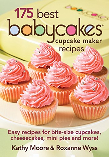 175 Best Babycakes Cupcake Maker Recipes: Easy Recipes for Bite-Size Cupcakes, Cheesecakes, Mini Pies and More! by Kathy Moore (17-Jun-2011) Paperback