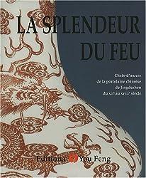 La splendeur du feu : Chefs-d'oeuvres de la porcelaine chinoise de Jingdezhen du XIIe au XVIIIe siècle