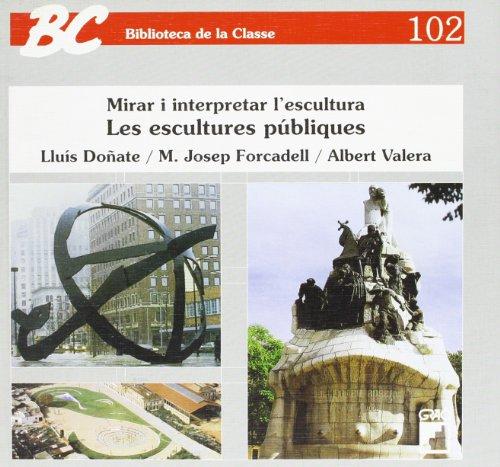 Les escultures publiques: Mirar i interpretar l'escultura (BIBLIOTECA DE LA CLASSE) por Lluís Doñate Barea