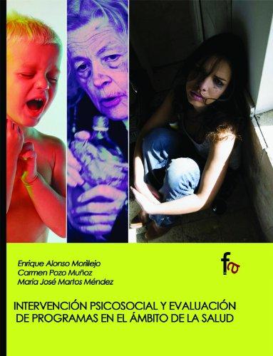 Intervencion psicosocial y evaluacion de programas en el ambito de la salud / Psychosocial intervention and evaluation in the field of health por Enrique Alonso Morillejo, Carmen Pozo Munoz