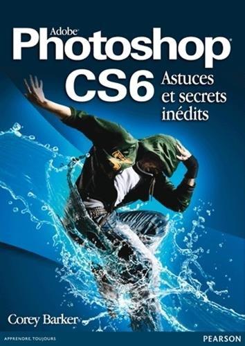 Photoshop CS6 Astuces et secrets inédits