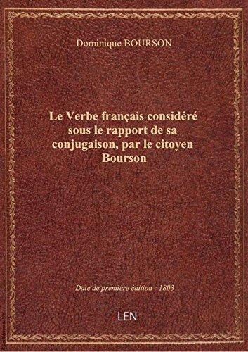 Le Verbe français considéré sous le rapport de sa conjugaison, par le citoyen Bourson