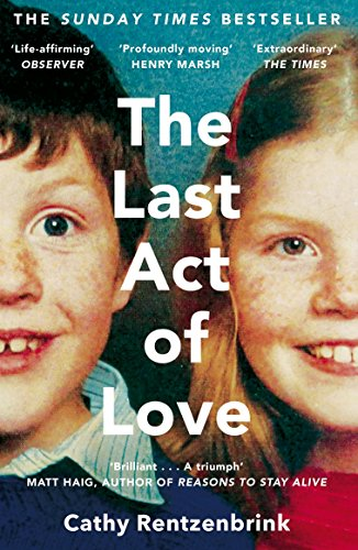 The Last Act of Love: The Story of My Brother and His Sister por Cathy Rentzenbrink