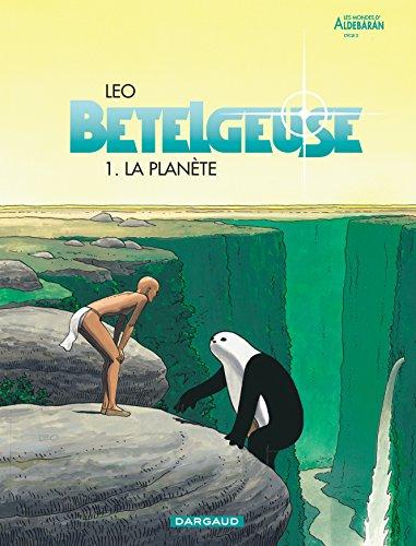 Bételgeuse, tome 1 : La Planète par Leo