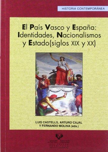 El País Vasco y España: identidades, nacionalismos y estado (siglos XIX y XX) (Serie Historia Contemporánea)
