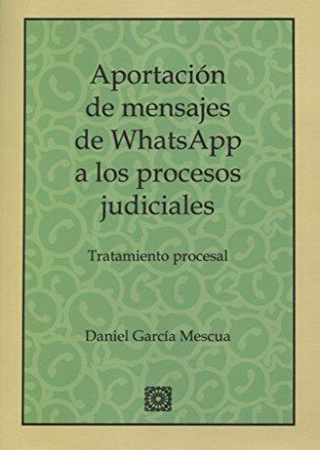 Aportación de mensajes de whatsapp a los procesos judiciales: Tratamiento procesal