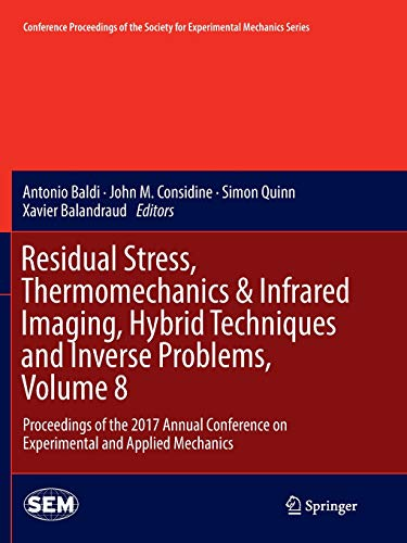Residual Stress, Thermomechanics & Infrared Imaging, Hybrid Techniques and Inverse Problems, Volume 8: Proceedings of the 2017 Annual Conference on ... Society for Experimental Mechanics Series) Infrared Thermal Imaging