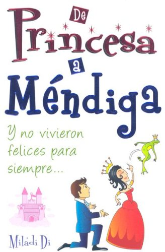 De princesa a mendiga / From Princess to Beggar: Y no vivieron felices para siempre / And they did not lived happily ever after par Miladi Di