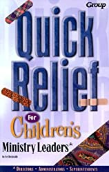 Quick Relief for Childrens Ministry Leaders Solutions for Your Most Common Problems