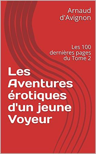 Couverture du livre Les Aventures érotiques d'un jeune Voyeur: Les 100 dernières pages du Tome 2