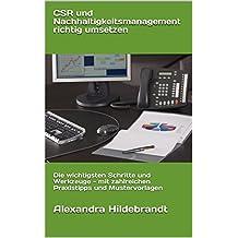 CSR und Nachhaltigkeitsmanagement richtig umsetzen: Die wichtigsten Schritte und Werkzeuge - mit zahlreichen Praxistipps und Mustervorlagen