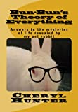 Bun-bun's Theory of Everything: Answers to the Mysteries of Life Revealed by My White Rabbit