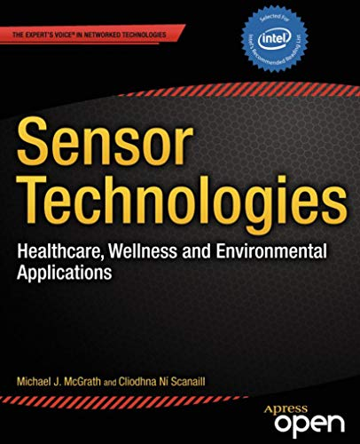 Sensor Technologies: Healthcare, Wellness and Environmental Applications (Expert's Voice in Networked Technologies) (English Edition) por Michael J. McGrath