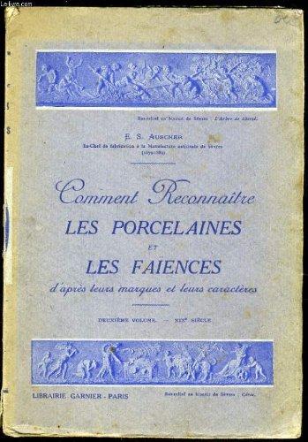 COMMENT RECONNAITRE LES PORCELAINES ET LES FAÏENCES d'après leurs marques et leurs caractères - 2e vol; par E. S. AUSCHER