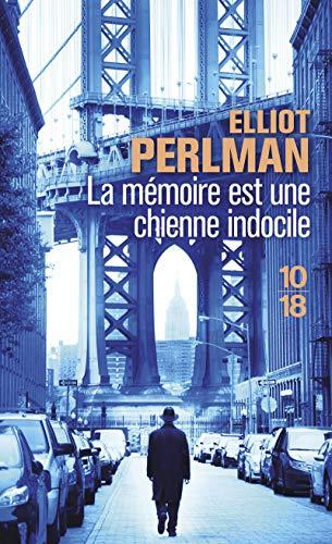 La mémoire est une chienne indocile par Elliot PERLMAN