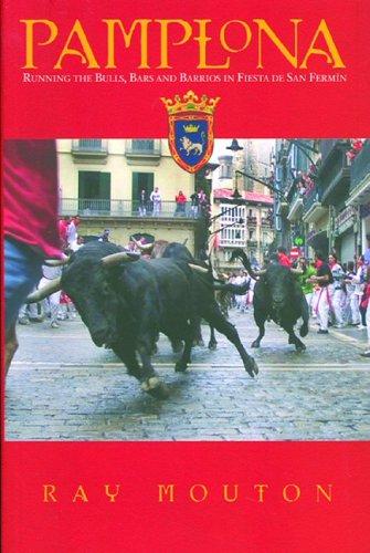 Pamplona: Running the Bulls, Bars, and Barrios in Fiesta De San Fermin