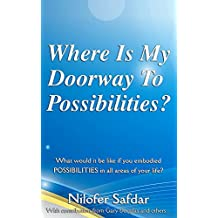 Where Is My Doorway To Possibilities: What would it be like if you embodied POSSIBILITIES in all areas of your life?