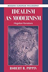 Idealism as Modernism: Hegelian Variations (Modern European Philosophy) by Robert B. Pippin (2010-09-15)