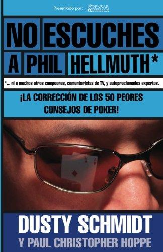 No Escuches a Phil Hellmuth - Spanish ed - PensarPoker: La Corrección de los Peores 50 Consejos de Poker: Volume 7 (Biblioteca PensarPoker)