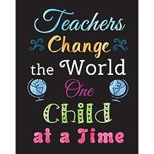 Teacher Gift Notebook Inspirational Quote Journal Teachers Change the World: Perfect Teacher Thank You, Appreciation Gift for Year End, Retirement, Gratitude