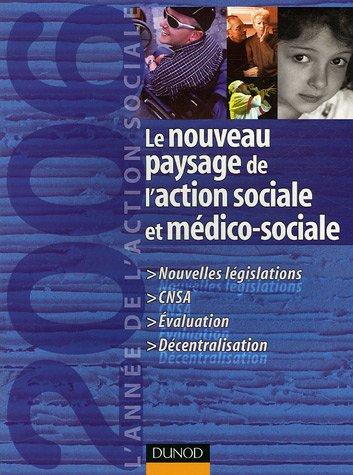 Le nouveau paysage de l'action sociale et mdico-sociale : L'anne de l'action sociale 2006