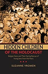 Hidden Children of the Holocaust: Belgian Nuns and their Daring Rescue of Young Jews from the Nazis by Suzanne Vromen (2010-03-04)