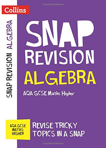 Algebra (for papers 1, 2 and 3): AQA GCSE Maths Higher (Collins Snap Revision)