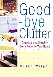 Good-bye Clutter: Organise and Simplify Every Room in Your Home