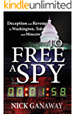 To Free a Spy: Deception and revenge in Washington, Tokyo, and Moscow