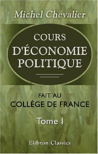Cours d'économie politique fait au collége de France: Tome 1: Réunion de tous les discours d'ouverture
