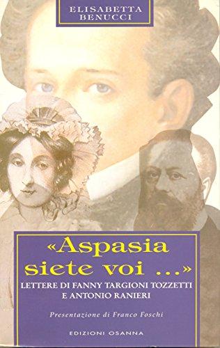 «Aspasia siete voi...» : Lettere di Fanny Targioni Tozzetti e Antonio Ranieri (POLLINE) di [Elisabetta Benucci]