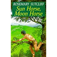 Sun Horse, Moon Horse (Red Fox Older Fiction) by Rosemary Sutcliff (20-Jun-1991) Paperback