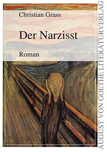 Der Narzisst: Roman (August von Goethe Literaturverlag)