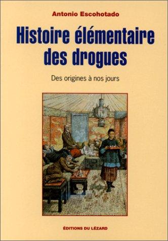 Histoire élémentaire des drogues : Des origines à nos jours