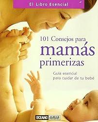 101 Consejos Para Mamas Primerizas (El Libro Esencial)