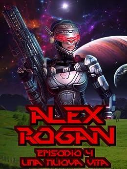 Alex Rogan 4, Una nuova vita di [Beccarini, Maurizio]
