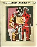Essential Cubism, 1907-20: Braque, Picasso and Their Friends