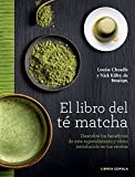 El libro del té matcha: Descubre los beneficios de este superalimento y cómo...