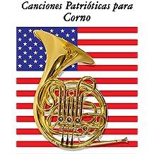 Canciones Patrióticas para Corno: 10 Canciones de Estados Unidos (Spanish Edition)