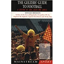 The Geezers' Guide To Football: A Lifetime of Lads and Lager (Mainstream Sport)