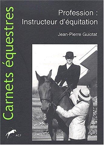 Profession : instructeur d'équitation. Commentaires généraux et pédagogiques des aides du cavalier