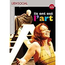 Ils ont osé l'art (Lien Social t. 937)