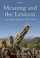 Meaning And The Lexicon: The Parallel Architecture 1975-2010 by Ray Jackendoff (2009-08-03)