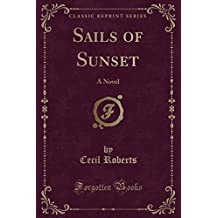 Sails of Sunset: A Novel (Classic Reprint)