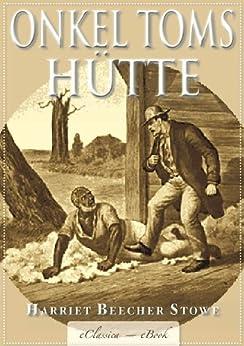 Harriet Beecher Stowe: Onkel Toms Hütte - Mit den Illustrationen der Originalausgabe von [Stowe, Harriet Beecher]