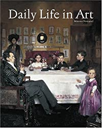 Daily Life in Art by Béatrice Fontanel (2006-06-01)