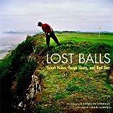 Lost Balls: Great Holes, Tough Shots, and Bad Lies - Charles Lindsay
