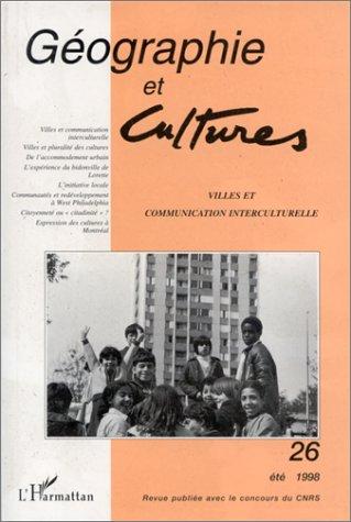 Géographie et Cultures : villes et communication interculturelle, numéro 26 par Paul Claval, Collectif, Cynthia Ghorra-Gobin, Daniel Latouche